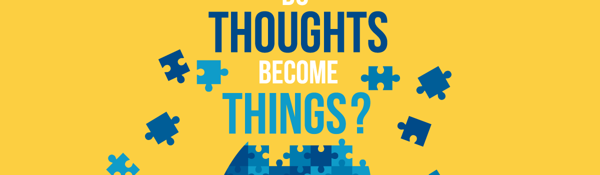 Thoughts and Reality – Do Thoughts Make Your Reality?
