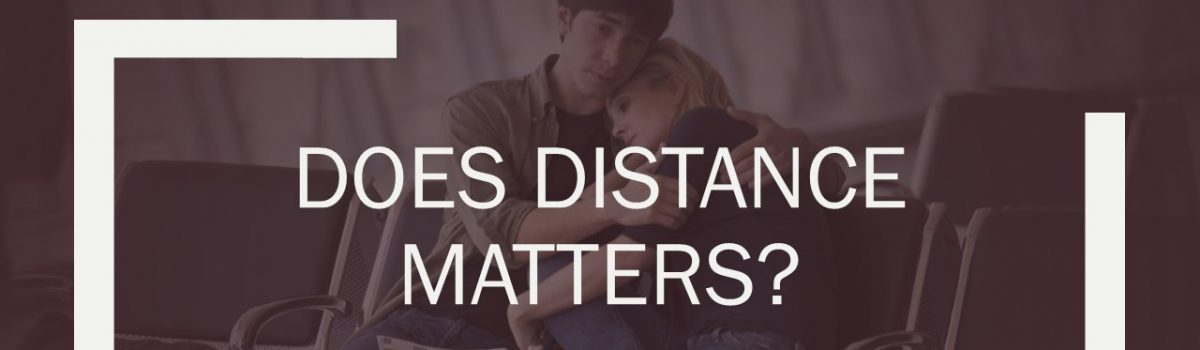Does DISTANCE matter in Relationship